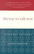 The Way We Talk Now by Geoffrey Nunberg